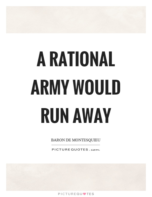 A rational army would run away Picture Quote #1