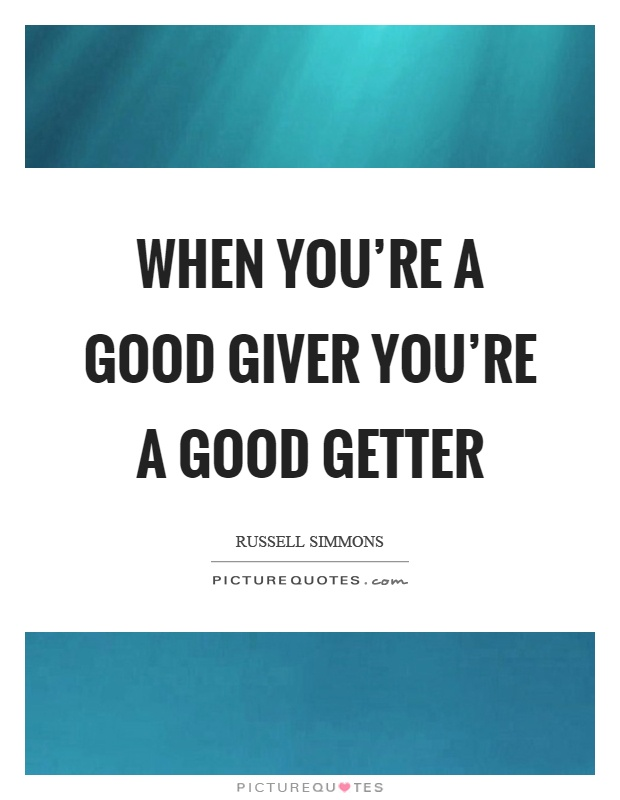 When you're a good giver you're a good getter Picture Quote #1