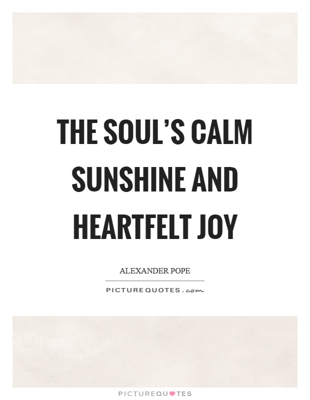 The soul's calm sunshine and heartfelt joy Picture Quote #1