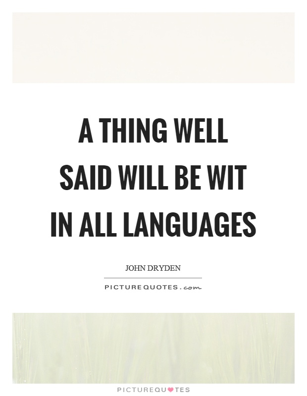 A thing well said will be wit in all languages Picture Quote #1