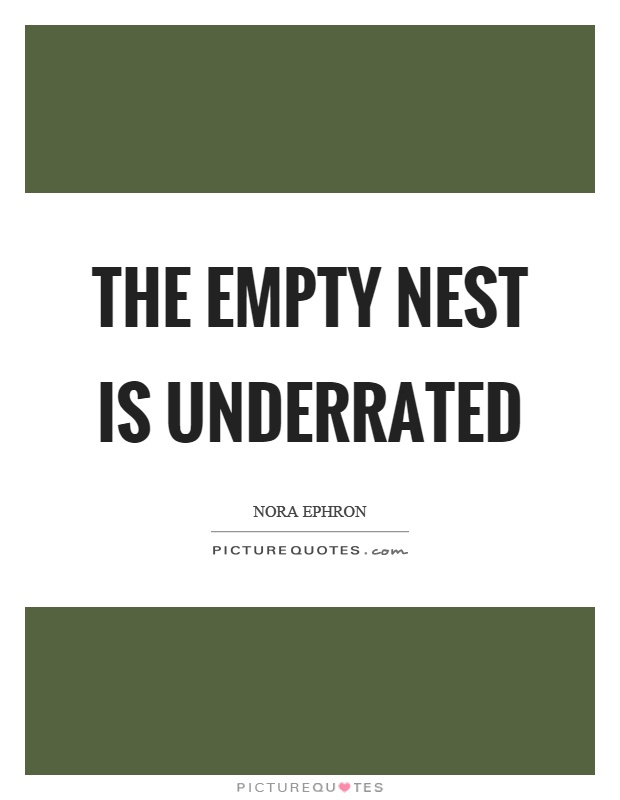 The empty nest is underrated Picture Quote #1