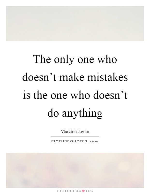 The only one who doesn't make mistakes is the one who doesn't do anything Picture Quote #1