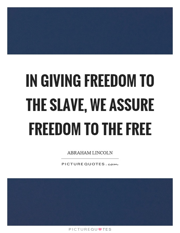 In giving freedom to the slave, we assure freedom to the free Picture Quote #1