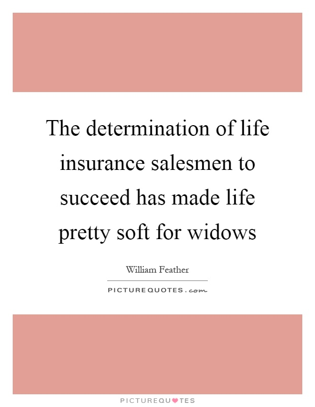 The determination of life insurance salesmen to succeed has made life pretty soft for widows Picture Quote #1