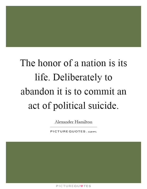 The honor of a nation is its life. Deliberately to abandon it is to commit an act of political suicide Picture Quote #1
