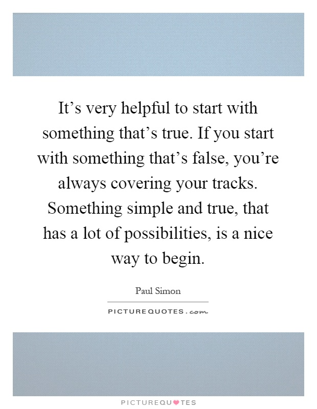 Very Helpful Person: It's Very Helpful To Start With Something That's True. If
