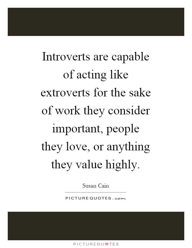 Quotes About Introverts Captivating Introverts Are Capable Of Acting Like Extroverts For The Sake Of