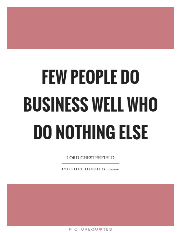 Few people do business well who do nothing else Picture Quote #1