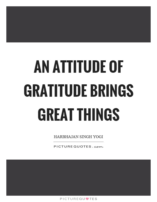An attitude of gratitude brings great things Picture Quote #1