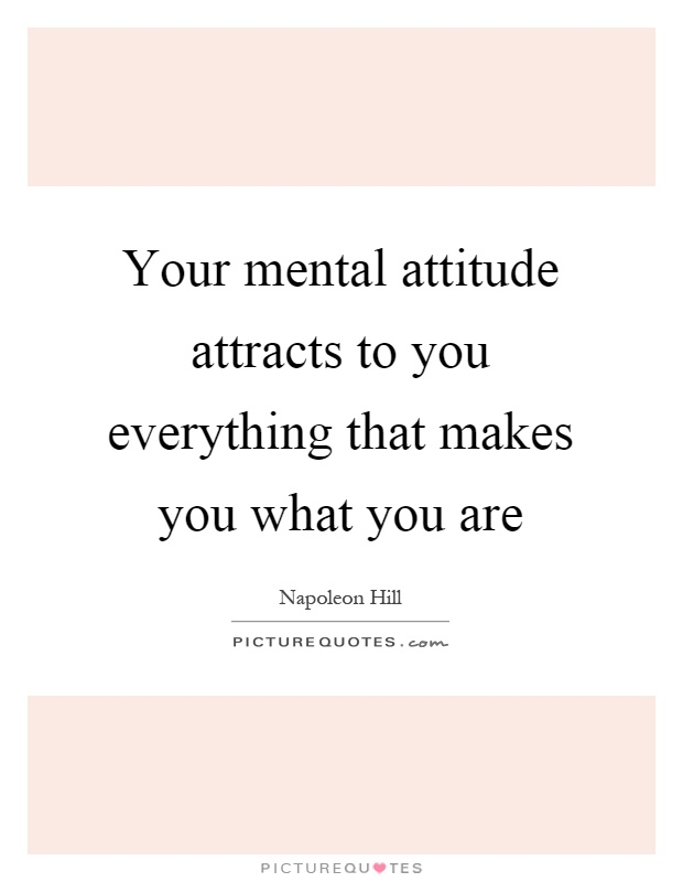 Your mental attitude attracts to you everything that makes you what you are Picture Quote #1