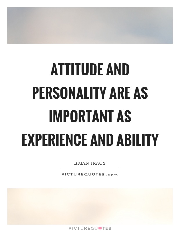 Attitude and personality are as important as experience and ability Picture Quote #1
