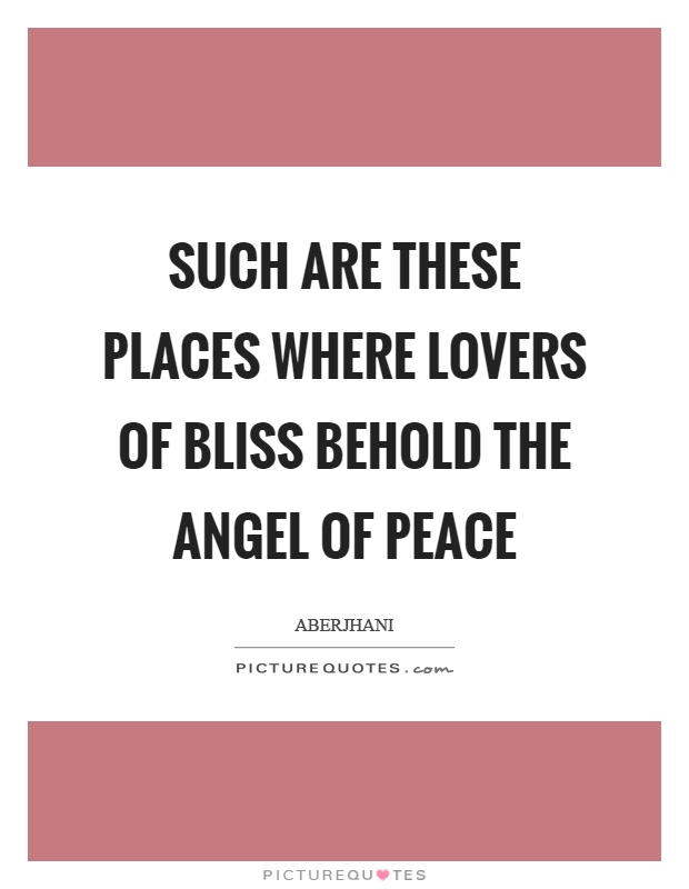 Such are these places where lovers of bliss behold the angel of peace Picture Quote #1