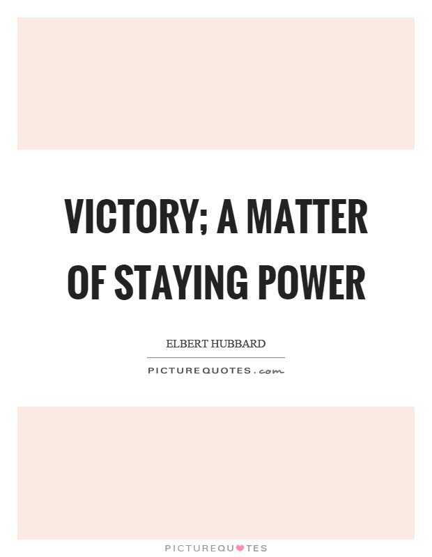 Victory; a matter of staying power Picture Quote #1