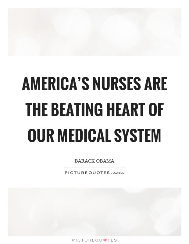 America's nurses are the beating heart of our medical system Picture Quote #1