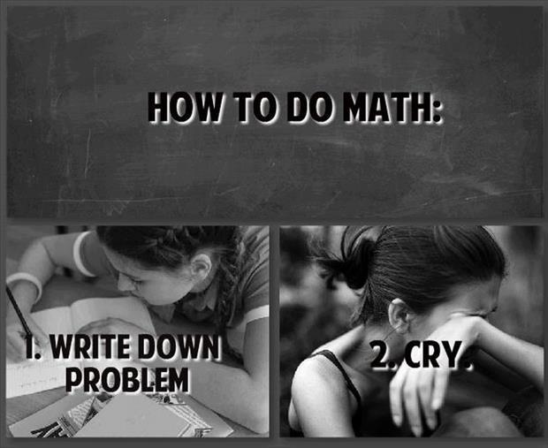 How to do math. Write down problem. Cry Picture Quote #1