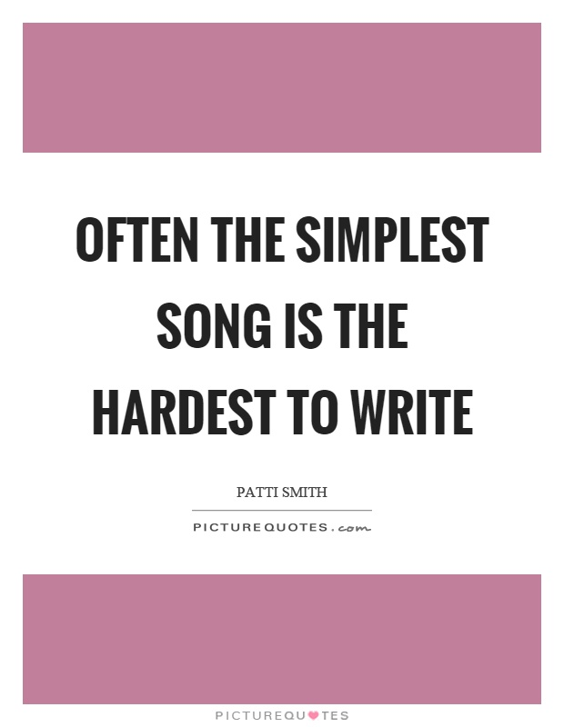 Often the simplest song is the hardest to write Picture Quote #1