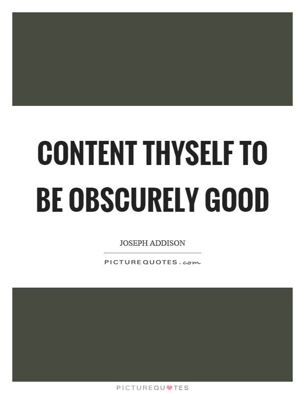 Content thyself to be obscurely good Picture Quote #1