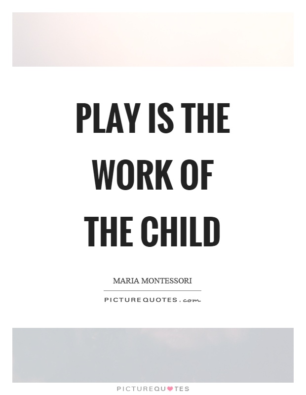 Play is the work of the child Picture Quote #1