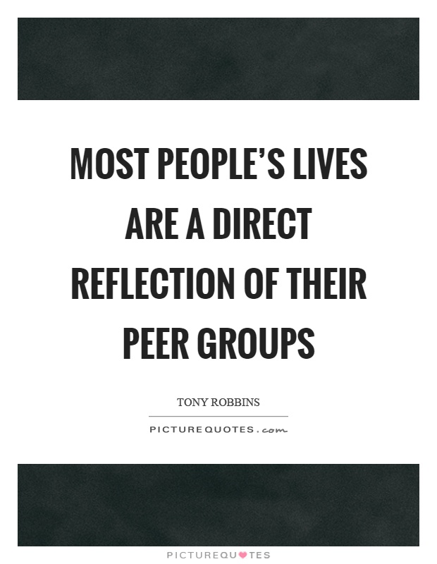 Most people's lives are a direct reflection of their peer groups Picture Quote #1