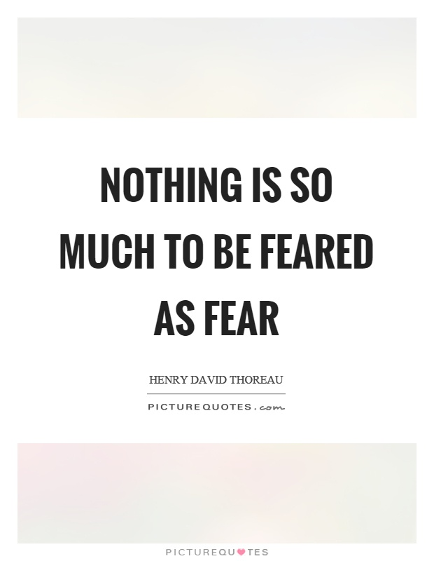 Nothing is so much to be feared as fear Picture Quote #1