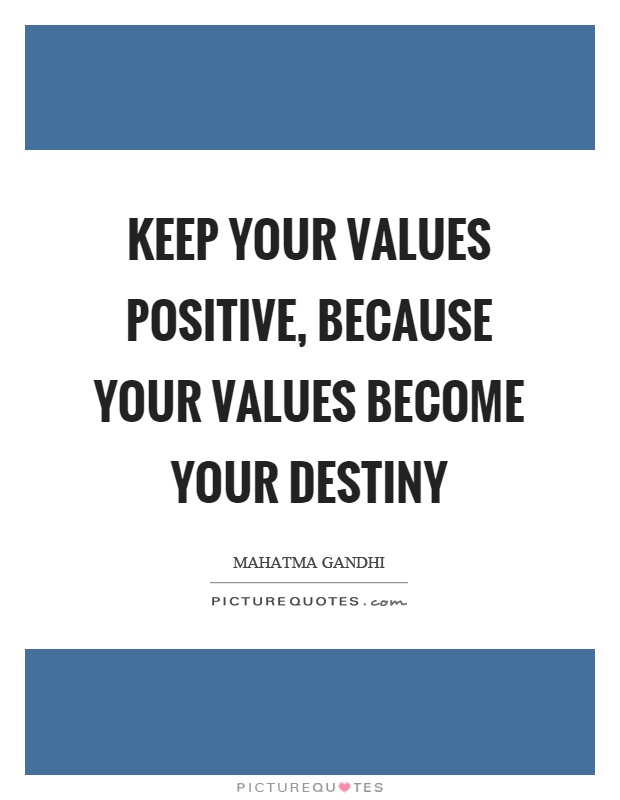 Keep your values positive, because your values become your destiny Picture Quote #1