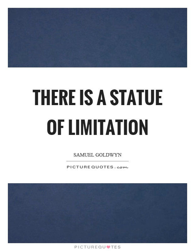 There is a statue of limitation Picture Quote #1