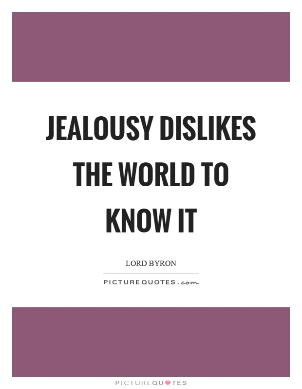 Jealousy dislikes the world to know it Picture Quote #1