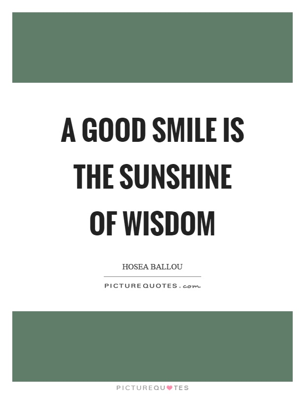 A Good Smile Is The Sunshine Of Wisdom Picture Quotes