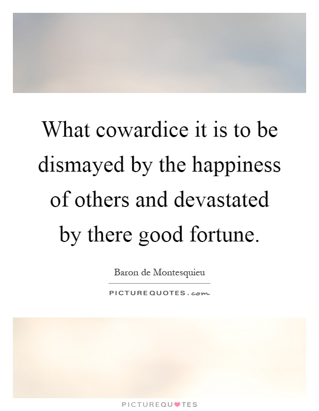 What cowardice it is to be dismayed by the happiness of others and devastated by there good fortune Picture Quote #1