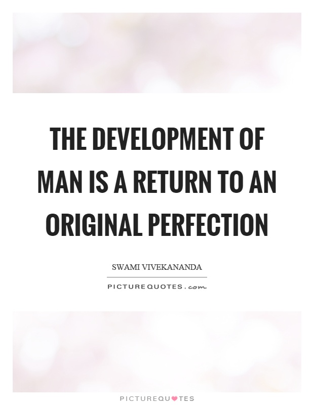 The development of man is a return to an original perfection Picture Quote #1