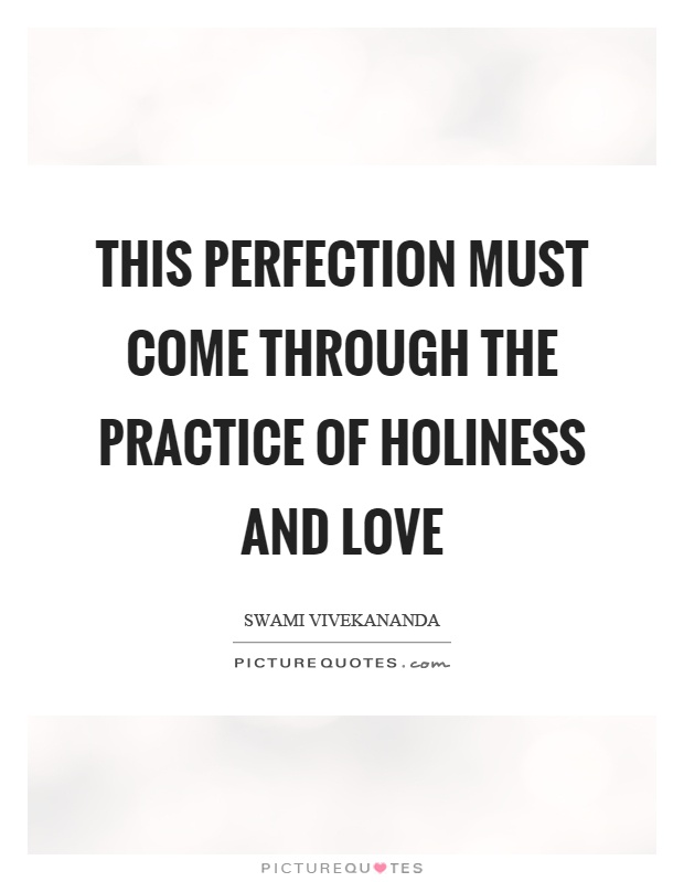 This perfection must come through the practice of holiness and love Picture Quote #1