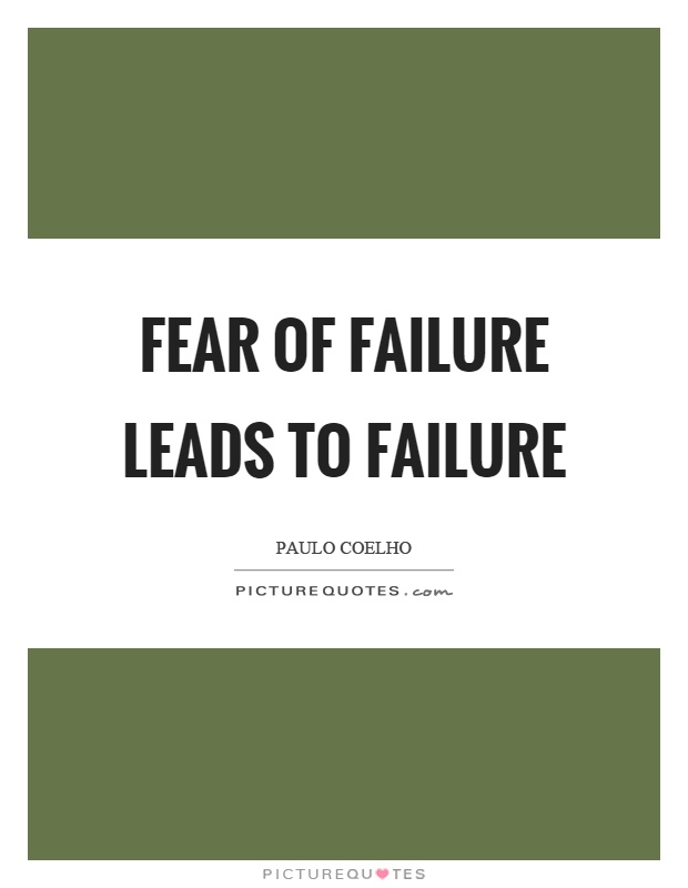 Fear Of Failure Quotes & Sayings | Fear Of Failure Picture ...
