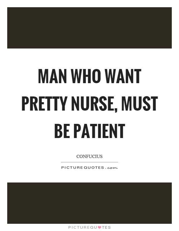 Man who want pretty nurse, must be patient Picture Quote #1