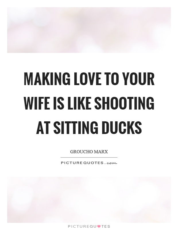 Making Love Quotes Pictures Enchanting Making Love To Your Wife Is Like Shooting At Sitting Ducks