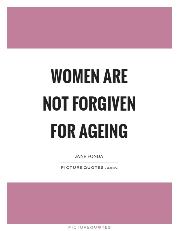 Women are not forgiven for ageing Picture Quote #1
