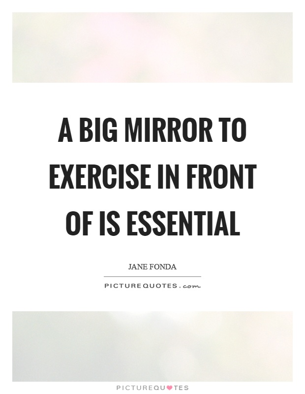 A big mirror to exercise in front of is essential Picture Quote #1
