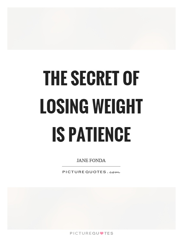 The secret of losing weight is patience Picture Quote #1
