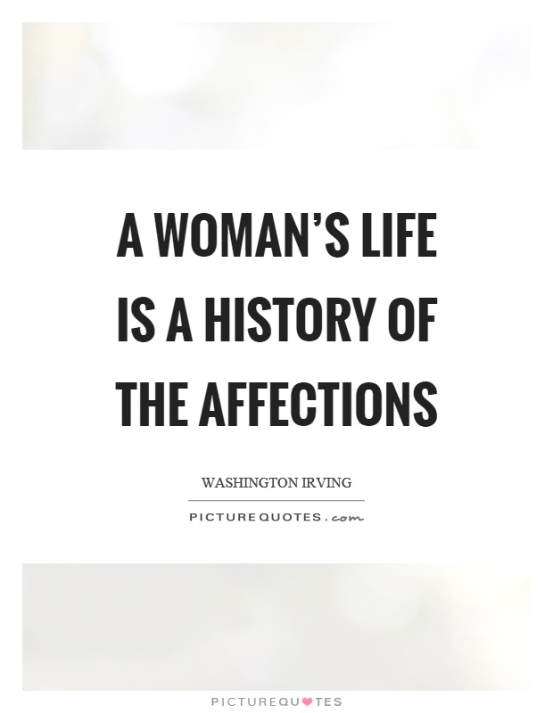 A woman's life is a history of the affections Picture Quote #1
