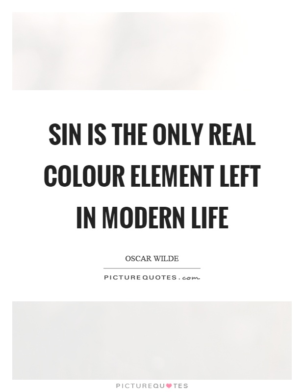 Sin is the only real colour element left in modern life Picture Quote #1