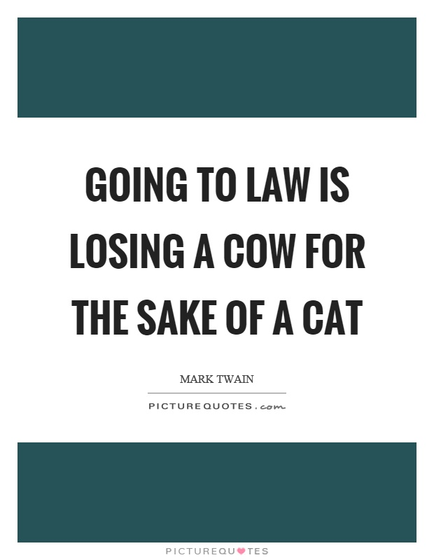 Going to law is losing a cow for the sake of a cat Picture Quote #1