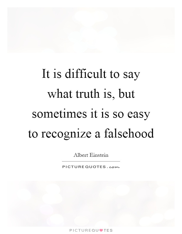 It is difficult to say what truth is, but sometimes it is so easy to recognize a falsehood Picture Quote #1