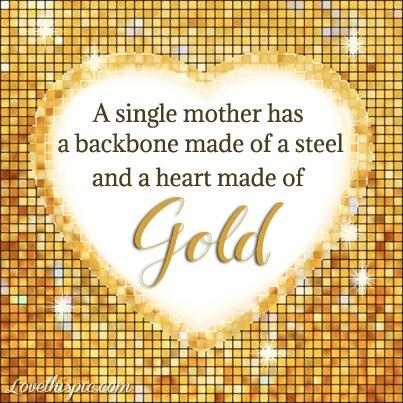 A single mother has a backbone made of steel and a heart made of gold Picture Quote #1