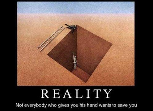 Reality. Not everybody who gives you his hand wants to save you Picture Quote #1