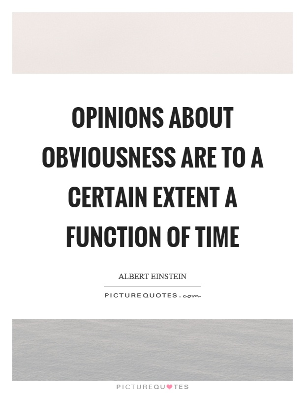 Opinions about obviousness are to a certain extent a function of time Picture Quote #1