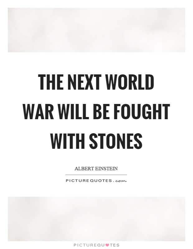 The next world war will be fought with stones Picture Quote #1