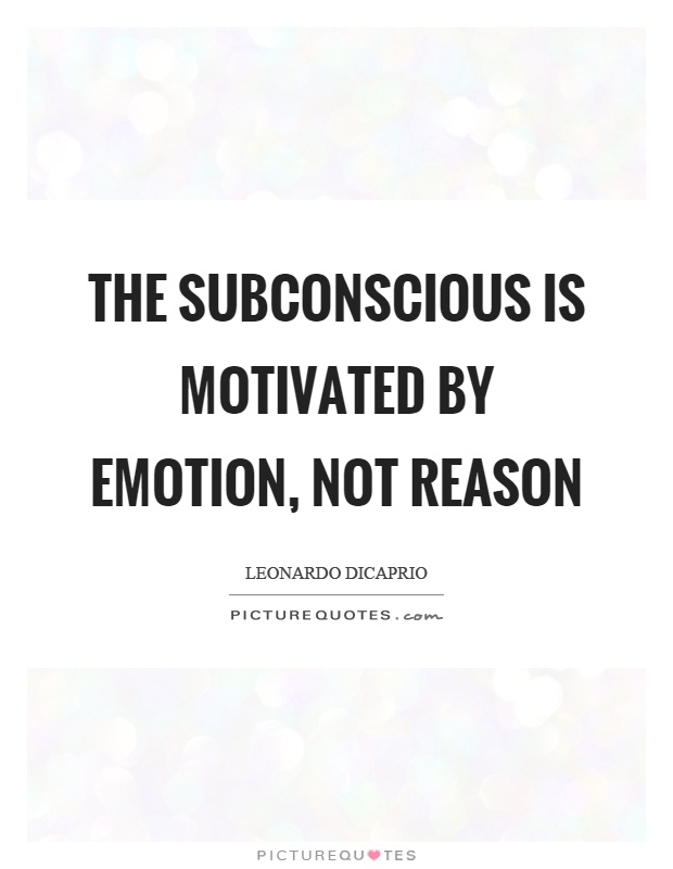 The subconscious is motivated by emotion, not reason Picture Quote #1