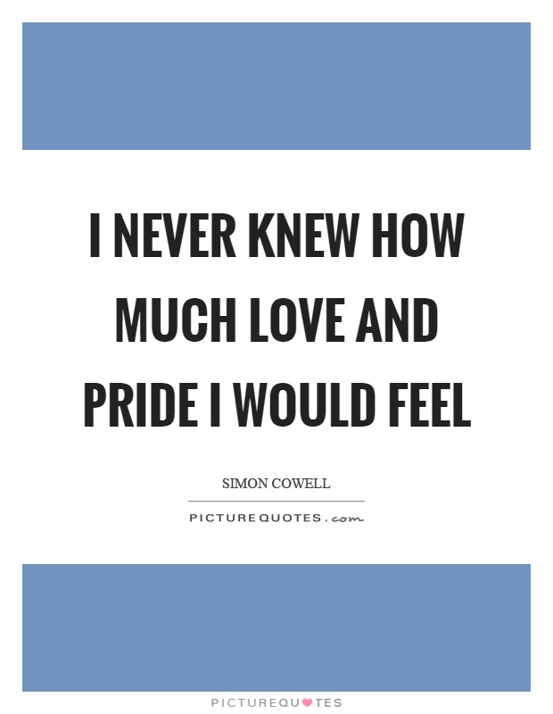I never knew how much love and pride I would feel Picture Quote #1