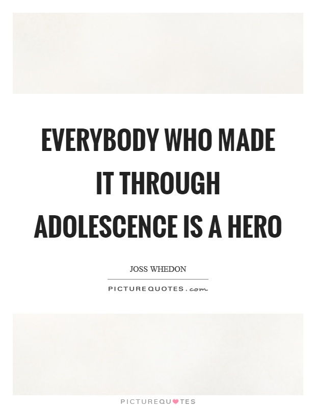 Everybody who made it through adolescence is a hero Picture Quote #1