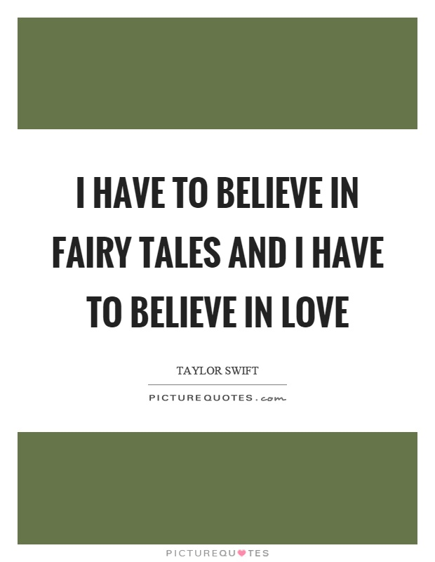 I have to believe in fairy tales and I have to believe in love Picture Quote #1