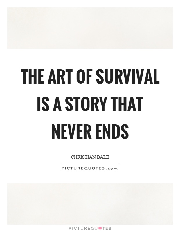 The art of survival is a story that never ends Picture Quote #1